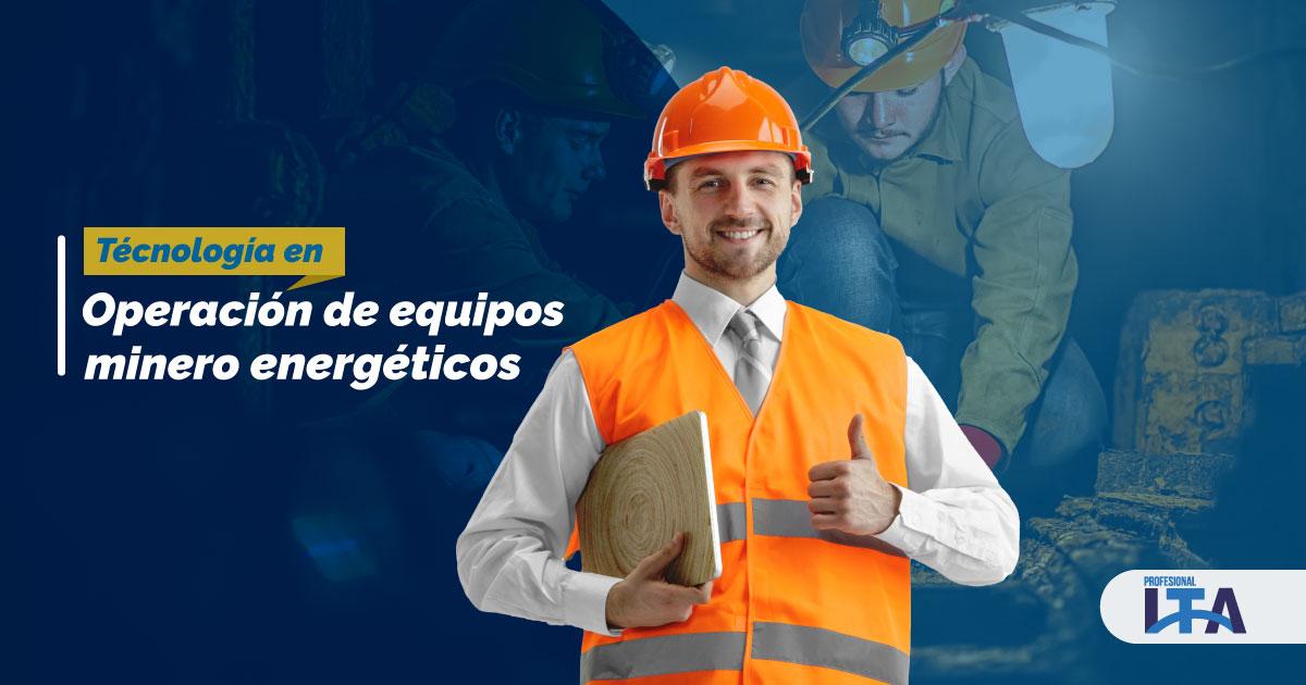 Tecnología en Operación de Equipos Minero Energéticos